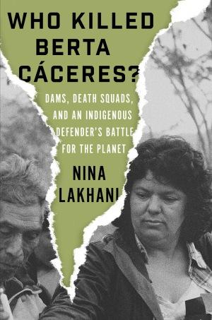 who killed berta caceres nina lakhani